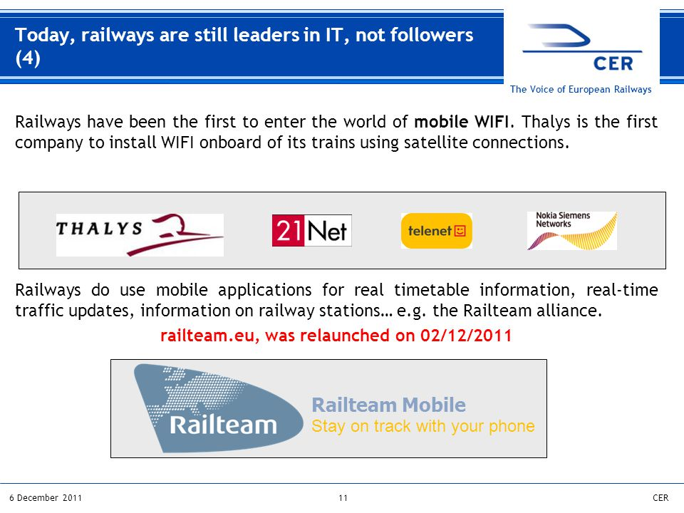 116 December 2011CER The Voice of European Railways Railways have been the first to enter the world of mobile WIFI. Thalys is the first company to ins