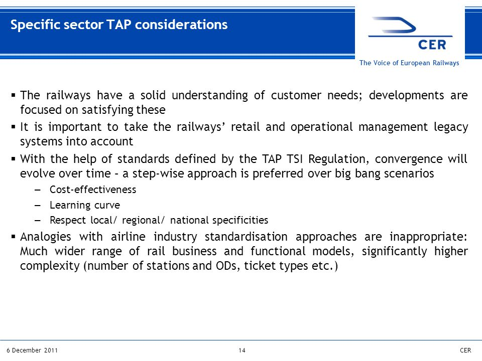 146 December 2011CER The Voice of European Railways Specific sector TAP considerations  The railways have a solid understanding of customer needs; de