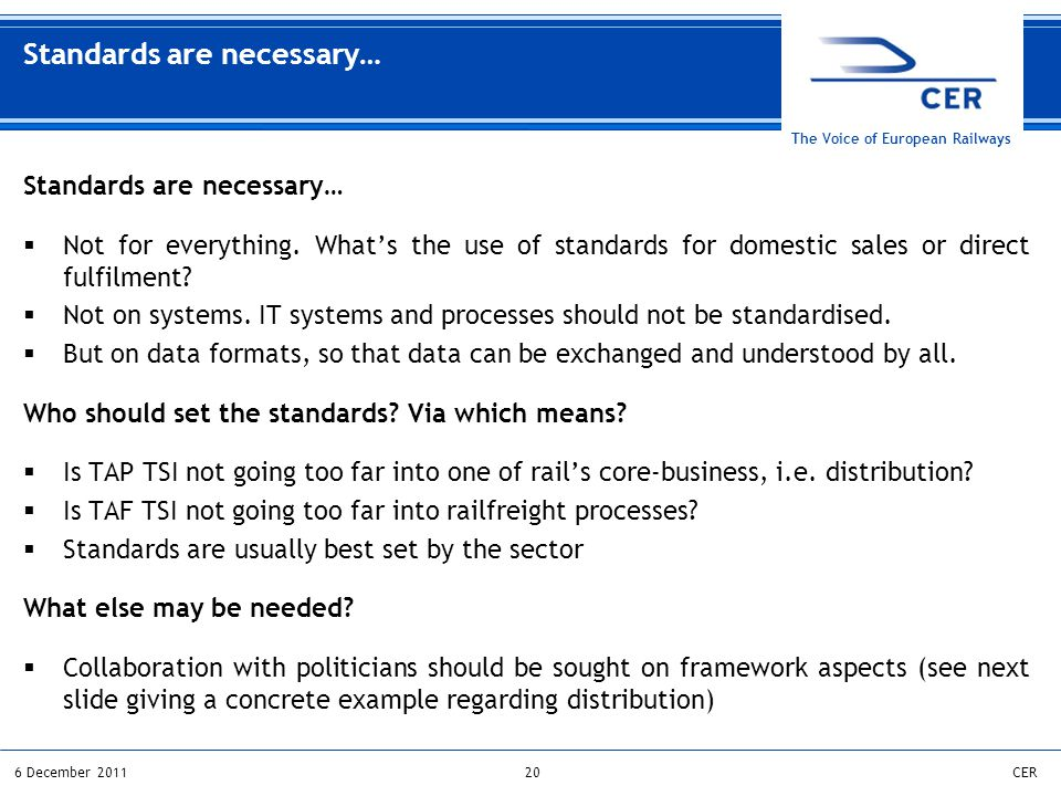206 December 2011CER The Voice of European Railways Standards are necessary…  Not for everything.