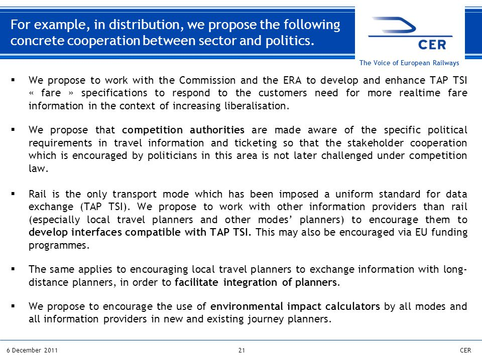 216 December 2011CER The Voice of European Railways For example, in distribution, we propose the following concrete cooperation between sector and politics.