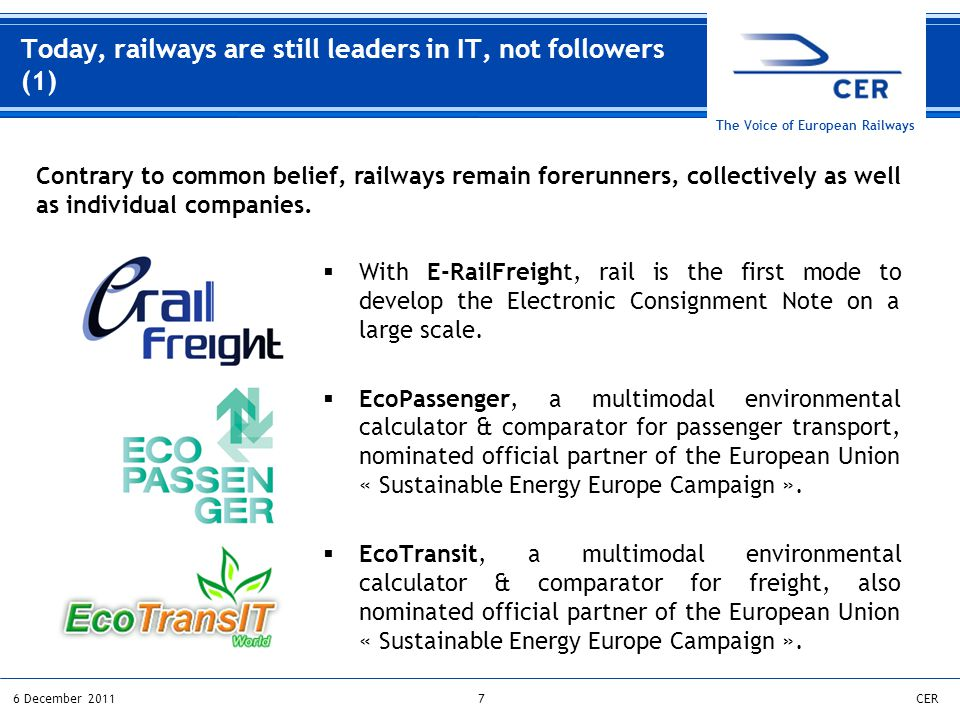 76 December 2011CER The Voice of European Railways  With E-RailFreight, rail is the first mode to develop the Electronic Consignment Note on a large scale.