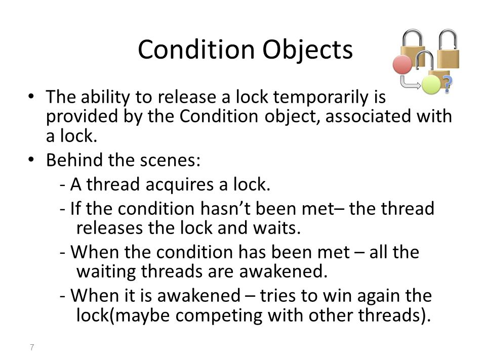 Condition Objects The ability to release a lock temporarily is provided by the Condition object, associated with a lock.