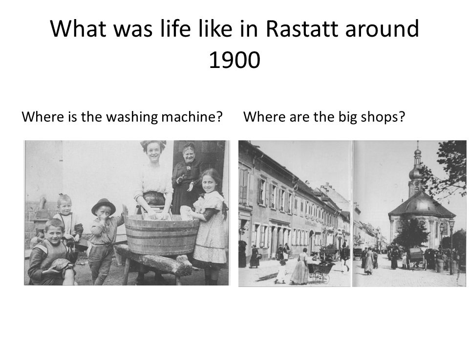 What was life like in Rastatt around 1900 Where is the washing machine Where are the big shops