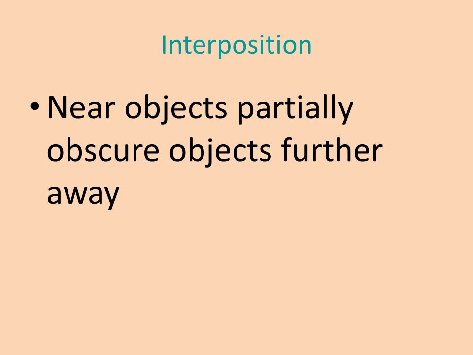 Interposition Near objects partially obscure objects further away