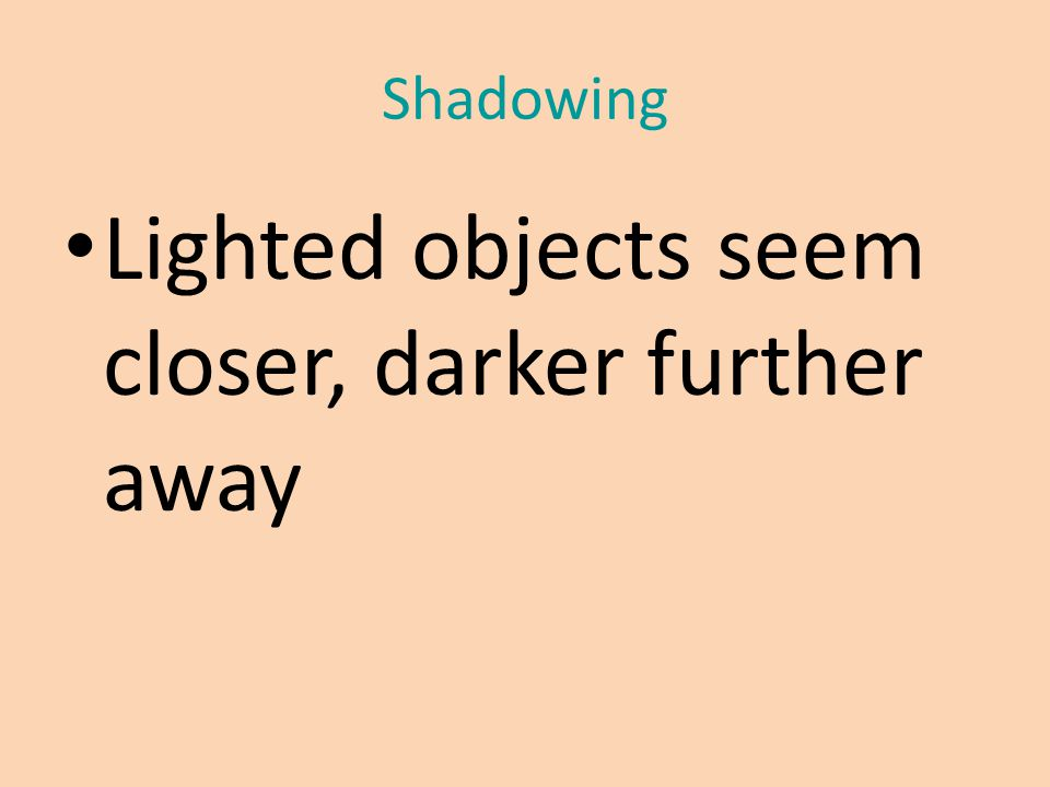 Shadowing Lighted objects seem closer, darker further away