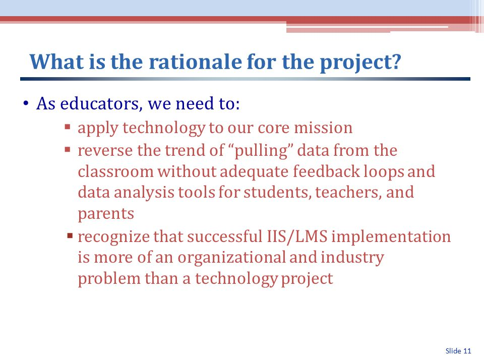 Slide 11 What is the rationale for the project.