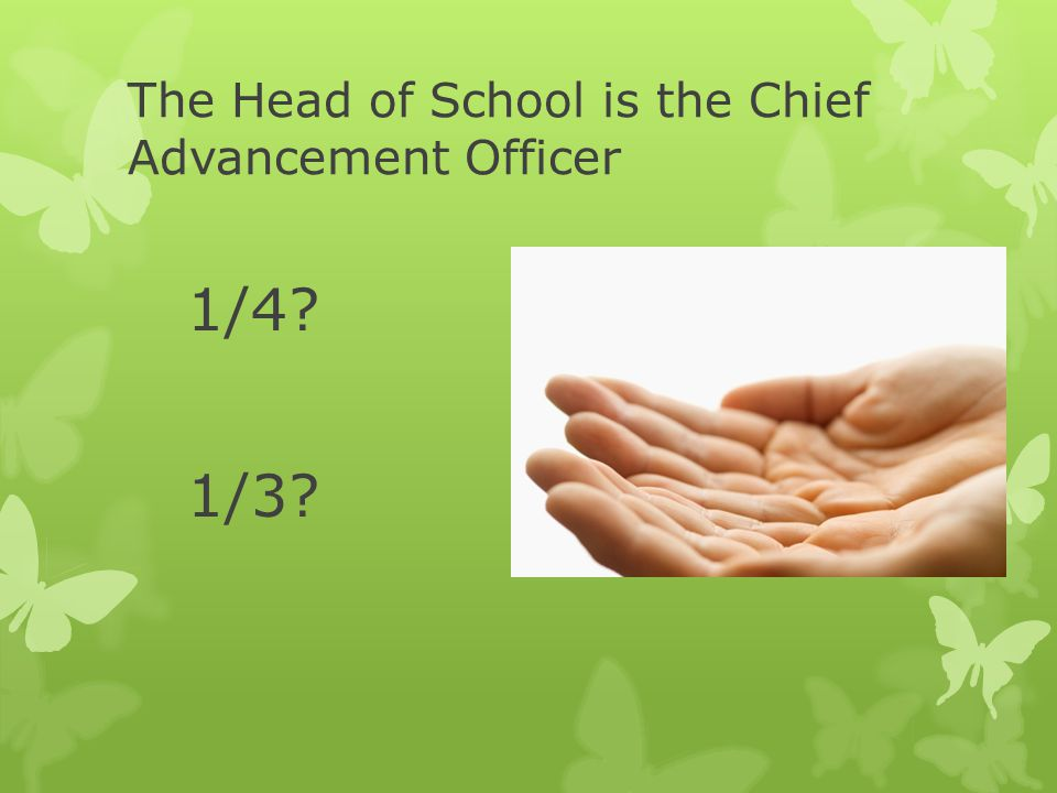 The Head of School is the Chief Advancement Officer 1/4? 1/3?