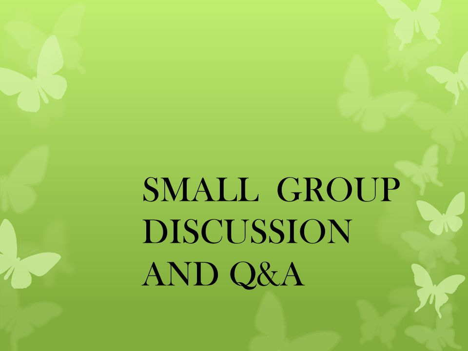 SMALL GROUP DISCUSSION AND Q&A