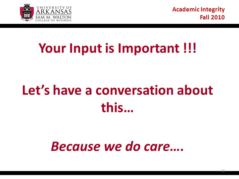 Academic Integrity Fall 2010 Your Input is Important !!.