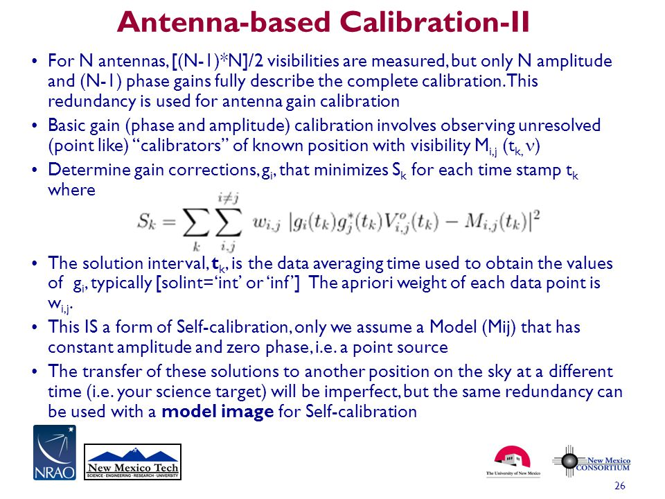 Antenna-based Calibration-II 26 For N antennas, [(N-1)*N]/2 visibilities are measured, but only N amplitude and (N-1) phase gains fully describe the c