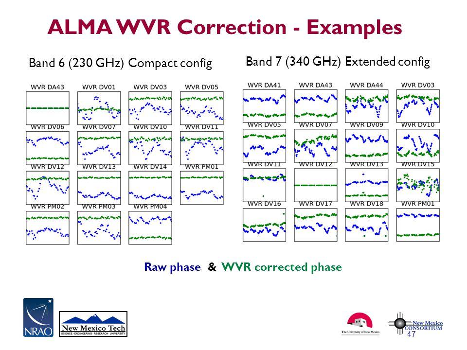 ALMA WVR Correction - Examples 47 Band 6 (230 GHz) Compact config Raw phase & WVR corrected phase Band 7 (340 GHz) Extended config