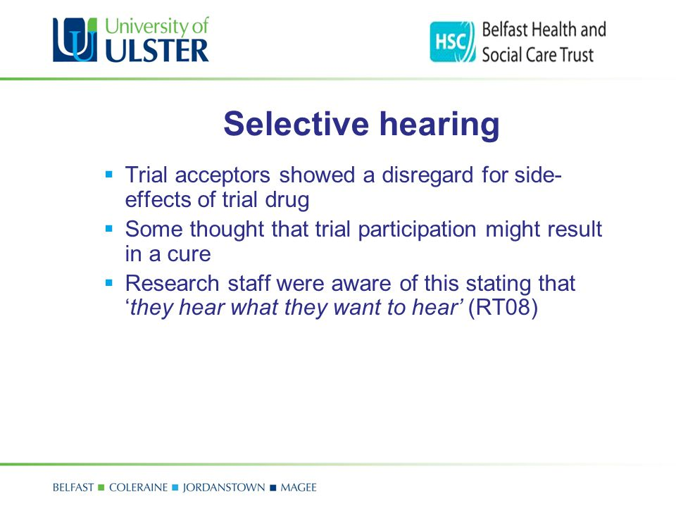 Selective hearing  Trial acceptors showed a disregard for side- effects of trial drug  Some thought that trial participation might result in a cure