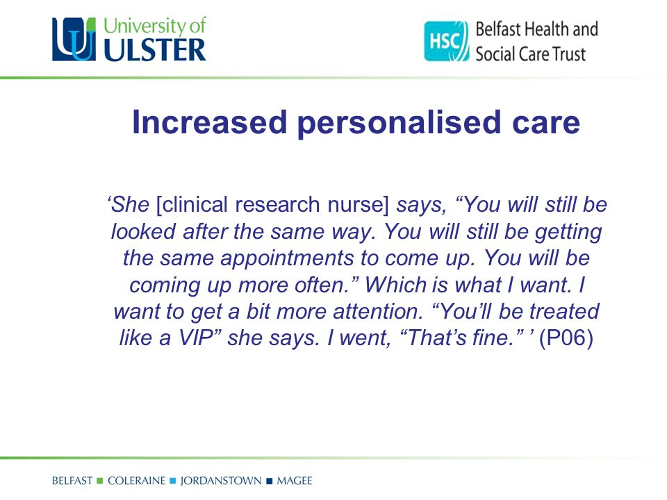 "Increased personalised care 'She [clinical research nurse] says, ""You will still be looked after the same way. You will still be getting the same appo"