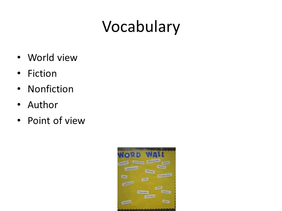Vocabulary World view Fiction Nonfiction Author Point of view