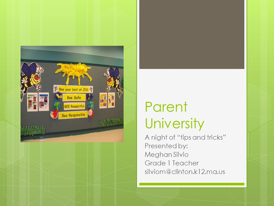 Parent University A night of tips and tricks Presented by: Meghan Silvio Grade 1 Teacher silviom@clinton.k12.ma.us