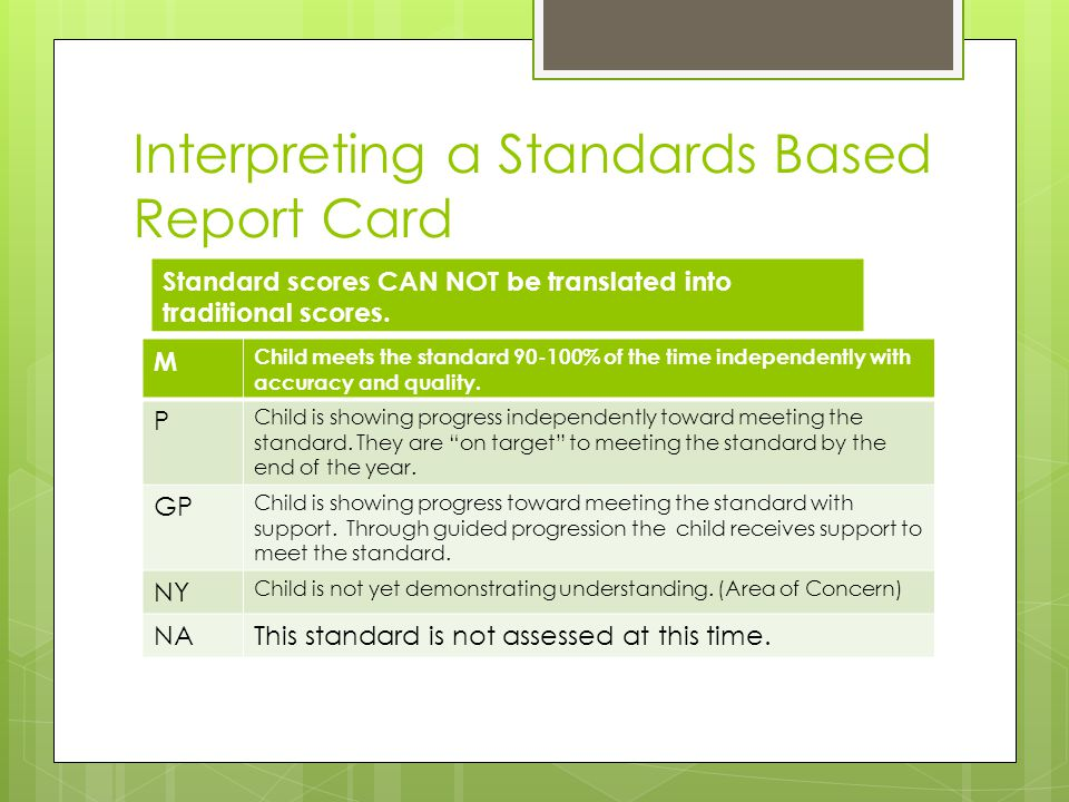Interpreting a Standards Based Report Card M Child meets the standard 90-100% of the time independently with accuracy and quality.