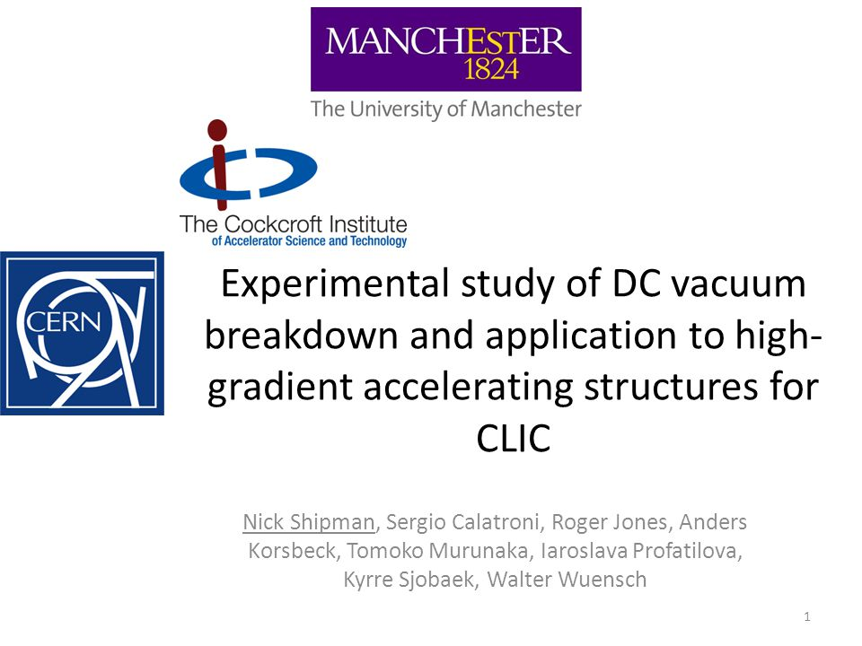 Experimental study of DC vacuum breakdown and application to high- gradient accelerating structures for CLIC Nick Shipman, Sergio Calatroni, Roger Jon