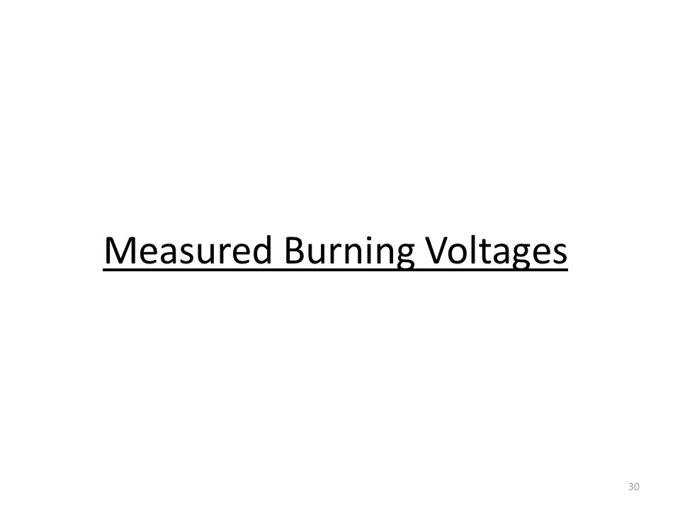 30 Measured Burning Voltages