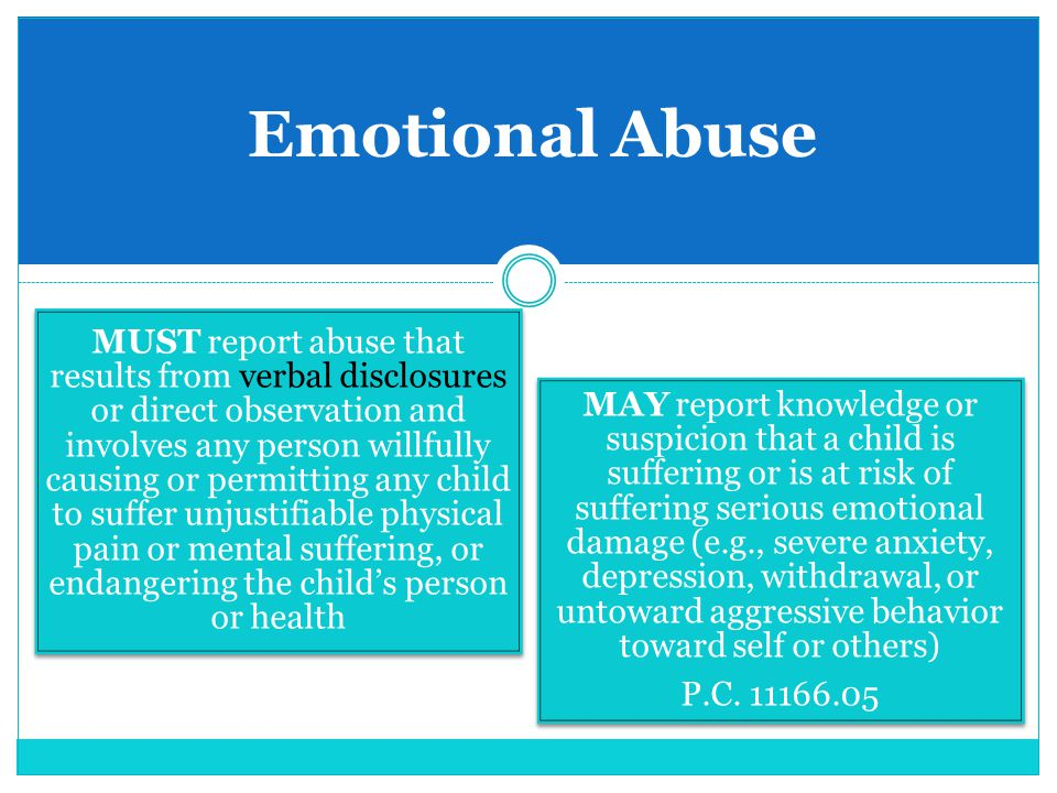 Emotional Abuse MUST report abuse that results from verbal disclosures or direct observation and involves any person willfully causing or permitting a