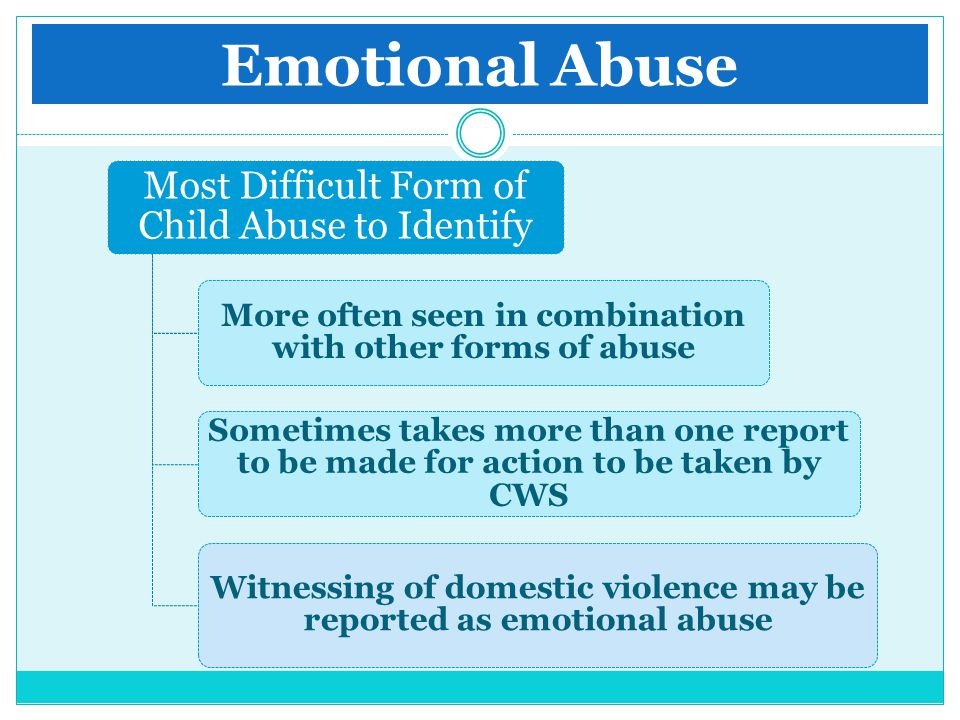 Emotional Abuse Most Difficult Form of Child Abuse to Identify More often seen in combination with other forms of abuse Sometimes takes more than one