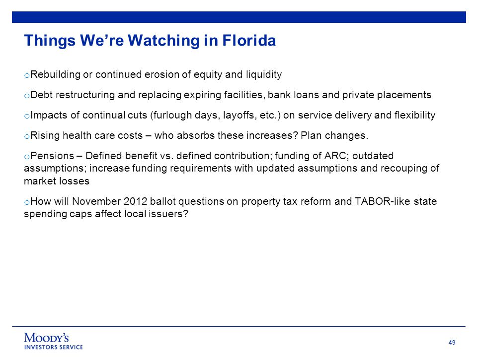 49 Things We're Watching in Florida o Rebuilding or continued erosion of equity and liquidity o Debt restructuring and replacing expiring facilities,