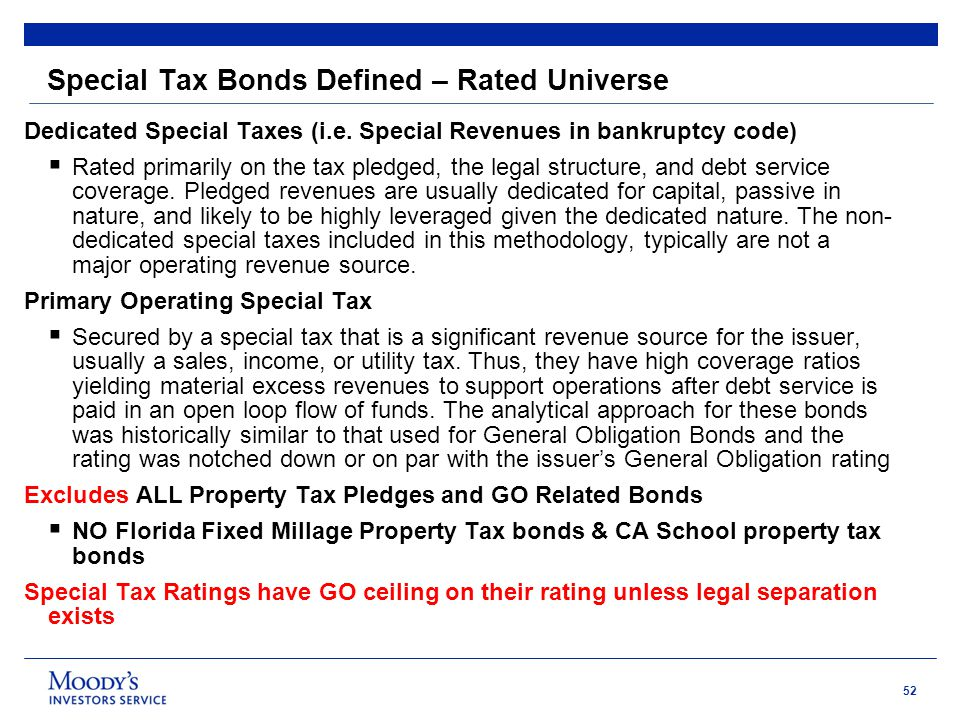 52 Special Tax Bonds Defined – Rated Universe Dedicated Special Taxes (i.e. Special Revenues in bankruptcy code)  Rated primarily on the tax pledged,