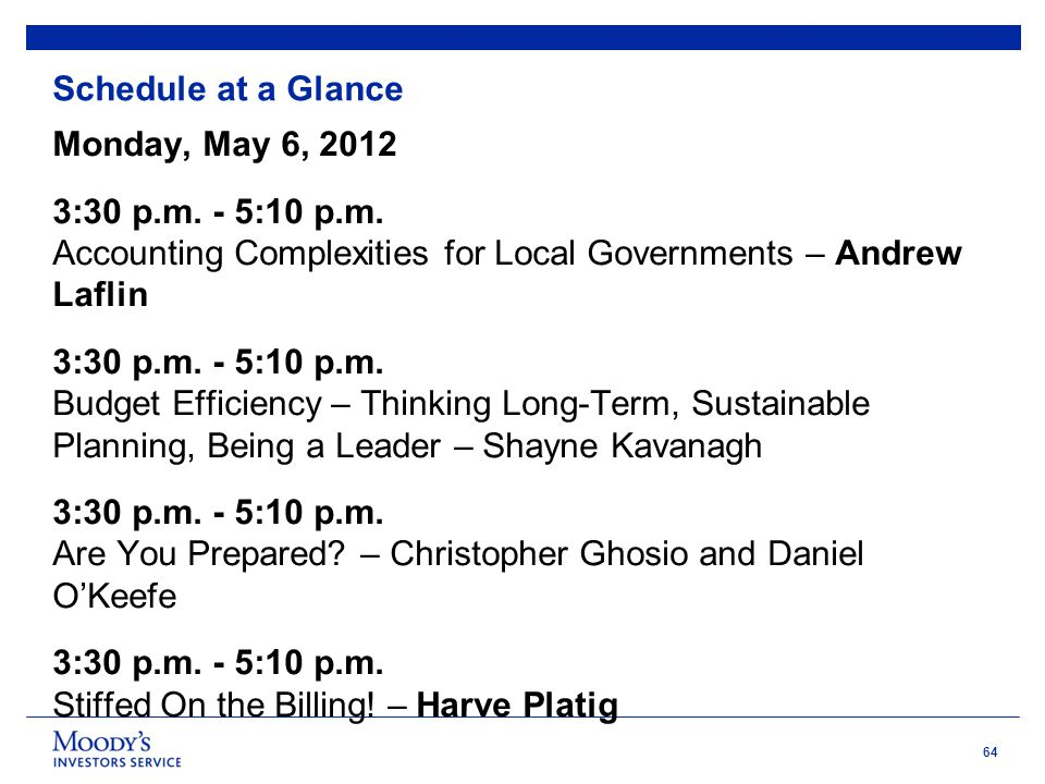 64 Schedule at a Glance Monday, May 6, 2012 3:30 p.m. - 5:10 p.m. Accounting Complexities for Local Governments – Andrew Laflin 3:30 p.m. - 5:10 p.m.
