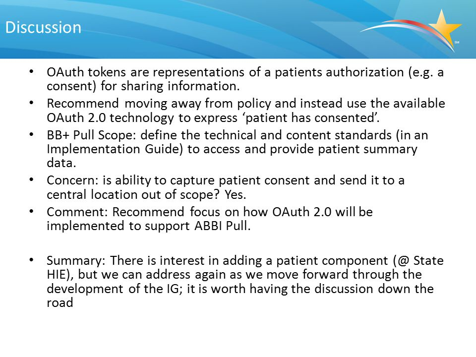 Discussion OAuth tokens are representations of a patients authorization (e.g. a consent) for sharing information. Recommend moving away from policy an
