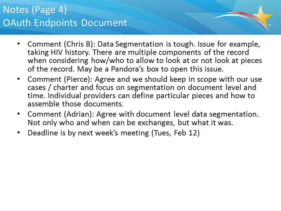 Notes (Page 4) OAuth Endpoints Document Comment (Chris B): Data Segmentation is tough. Issue for example, taking HIV history. There are multiple compo