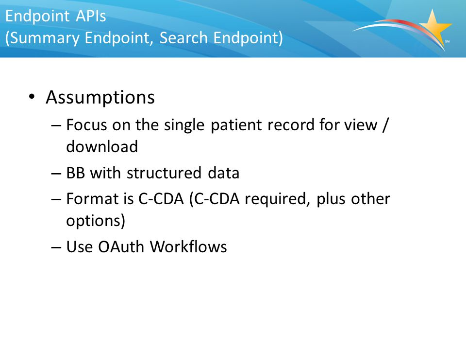 Endpoint APIs (Summary Endpoint, Search Endpoint) Assumptions – Focus on the single patient record for view / download – BB with structured data – For