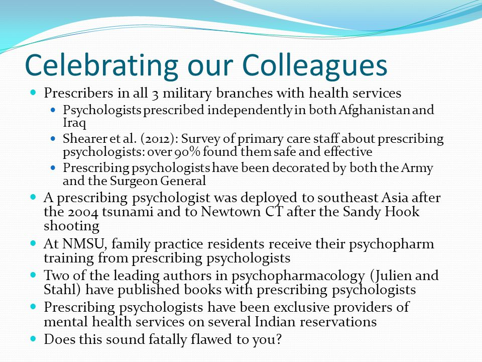 Celebrating our Colleagues Prescribers in all 3 military branches with health services Psychologists prescribed independently in both Afghanistan and