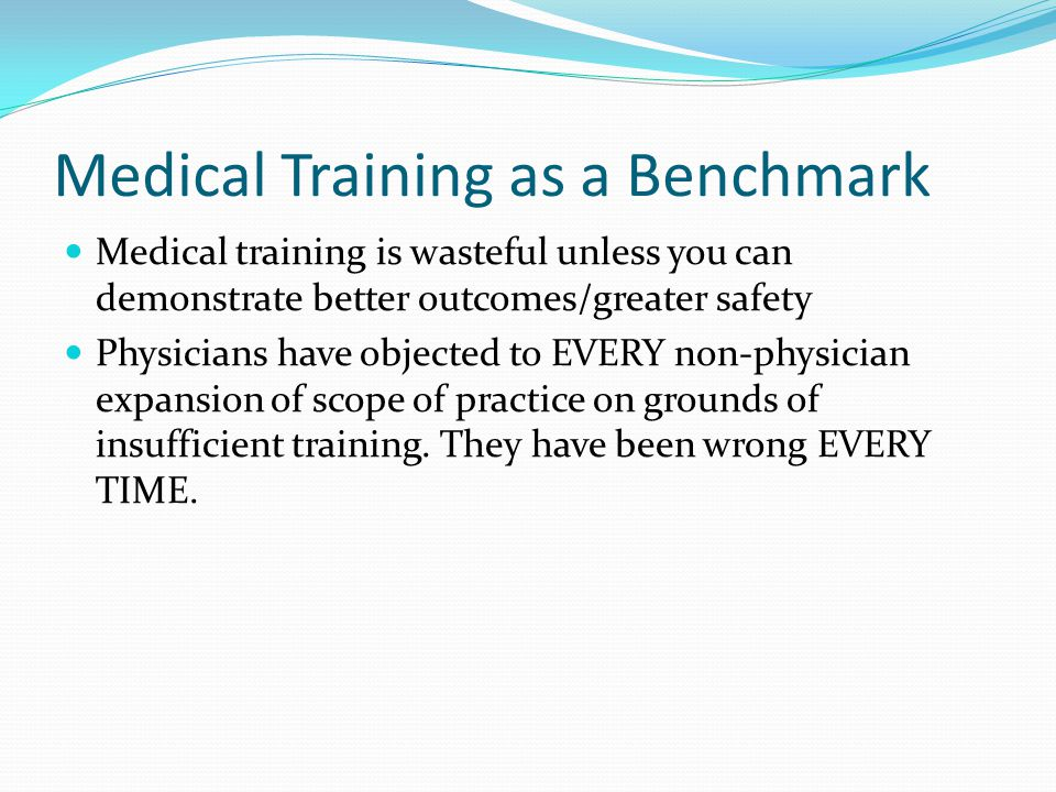 Medical Training as a Benchmark Medical training is wasteful unless you can demonstrate better outcomes/greater safety Physicians have objected to EVE