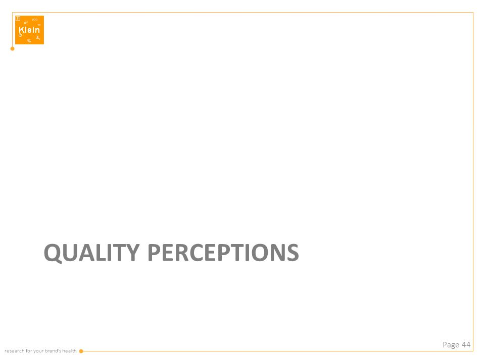 research for your brand's health QUALITY PERCEPTIONS Page 44