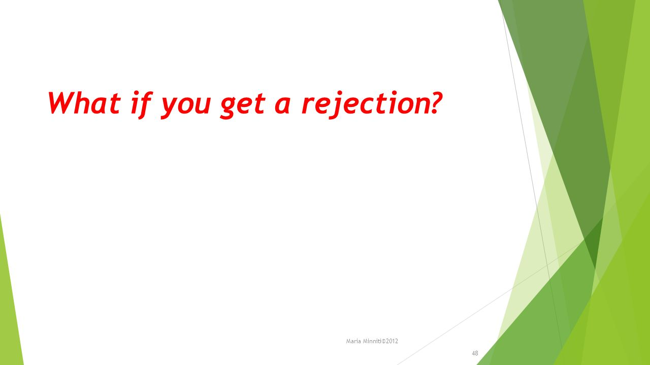 What if you get a rejection 48 Maria Minniti©2012