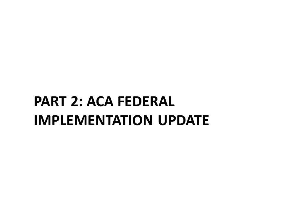 PART 2: ACA FEDERAL IMPLEMENTATION UPDATE