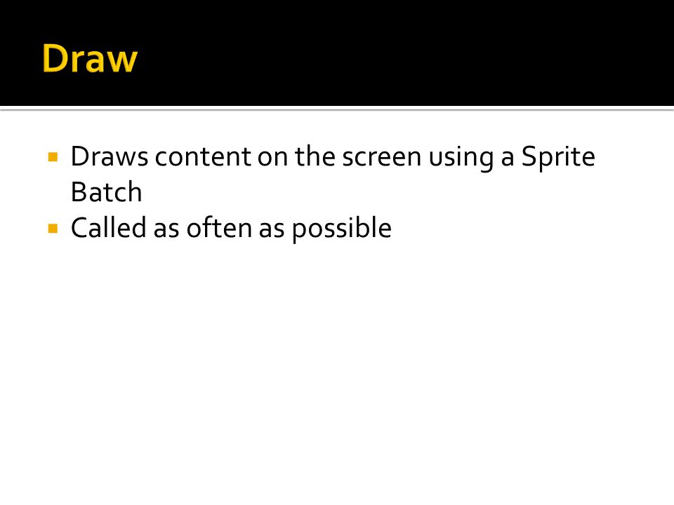  Draws content on the screen using a Sprite Batch  Called as often as possible