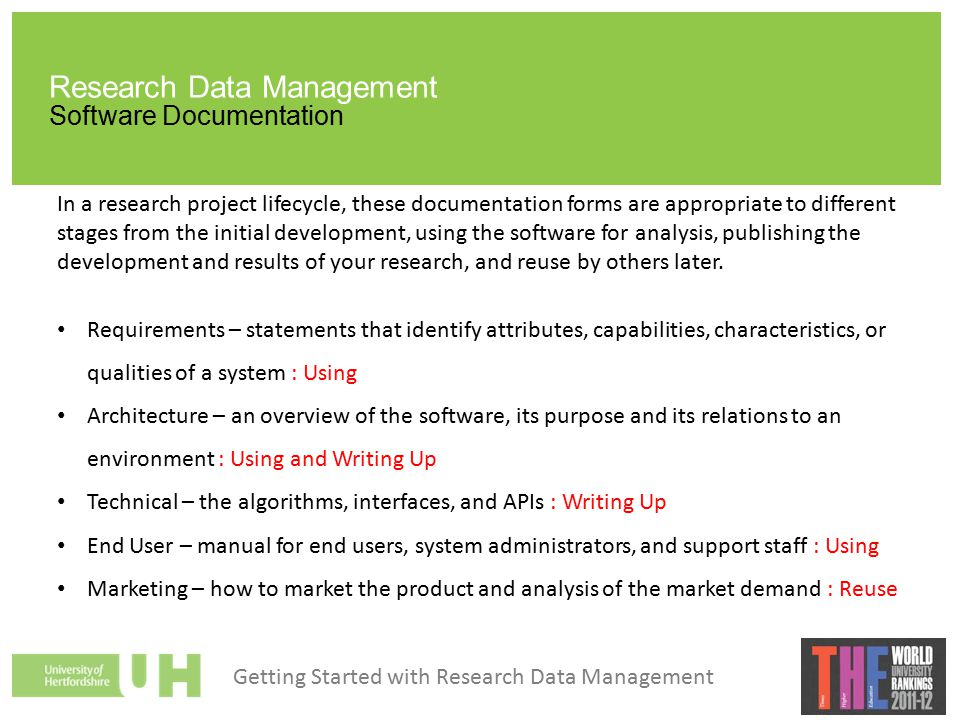 Research Data Management Software Documentation In a research project lifecycle, these documentation forms are appropriate to different stages from the initial development, using the software for analysis, publishing the development and results of your research, and reuse by others later.