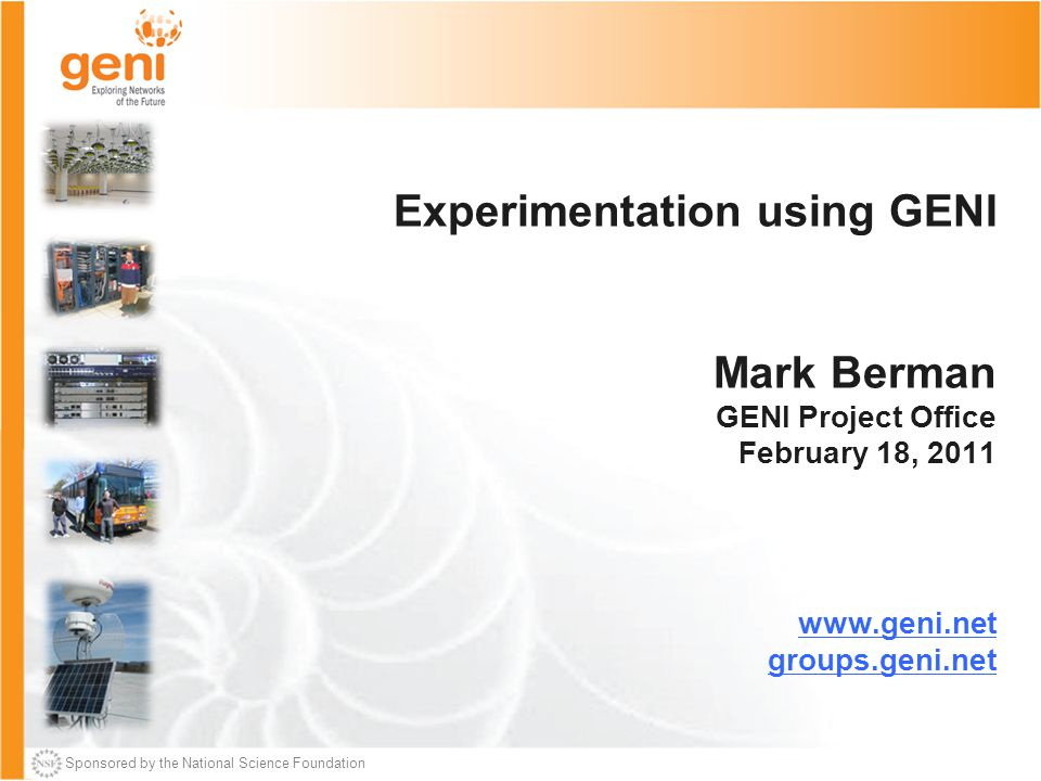 Sponsored by the National Science Foundation 32 Feb 18, 2011 Conclusion GENI is entering an exciting phase.