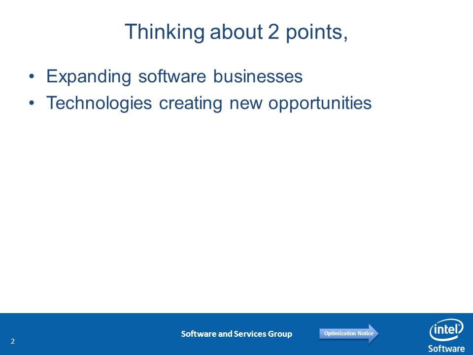 Software and Services Group Optimization Notice Thinking about 2 points, Expanding software businesses Technologies creating new opportunities 2