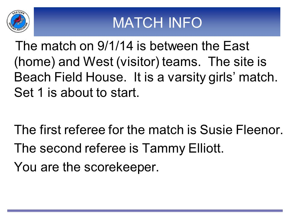 MATCH INFO The match on 9/1/14 is between the East (home) and West (visitor) teams. The site is Beach Field House. It is a varsity girls' match. Set 1