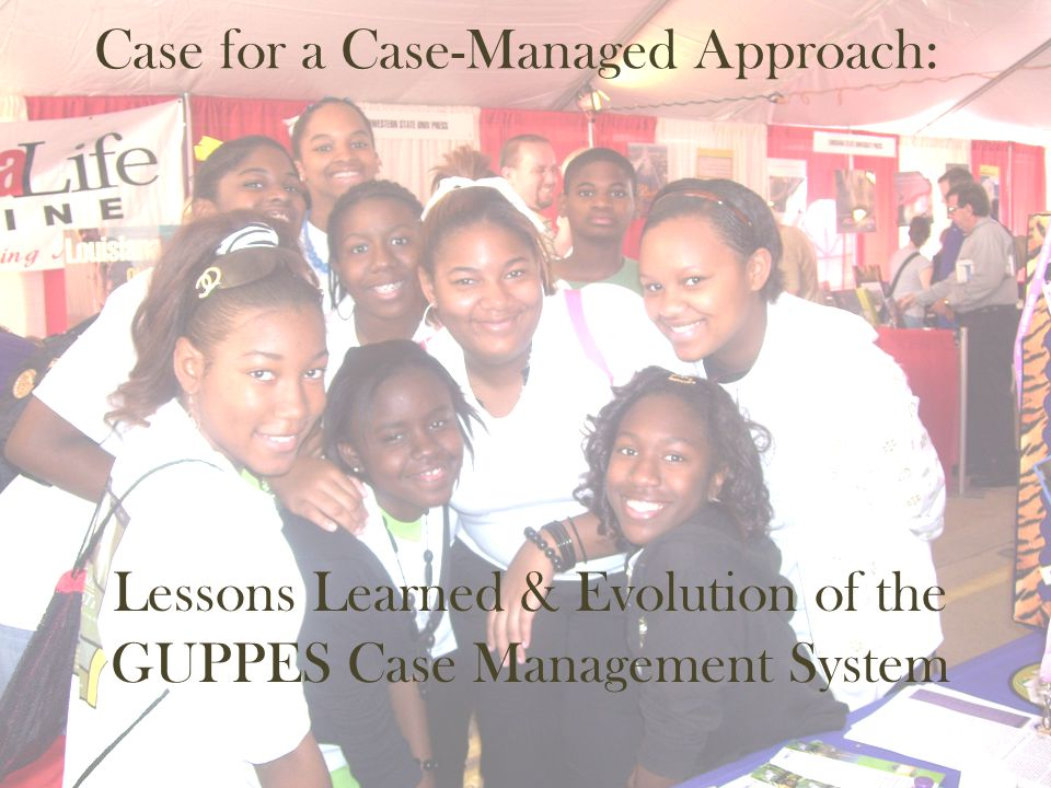 Case for a Case-Managed Approach: Lessons Learned & Evolution of the GUPPES Case Management System