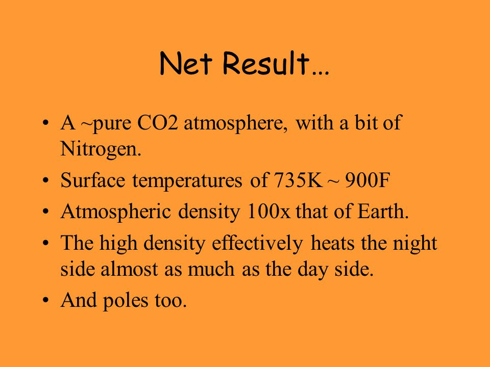 Net Result… A ~pure CO2 atmosphere, with a bit of Nitrogen.
