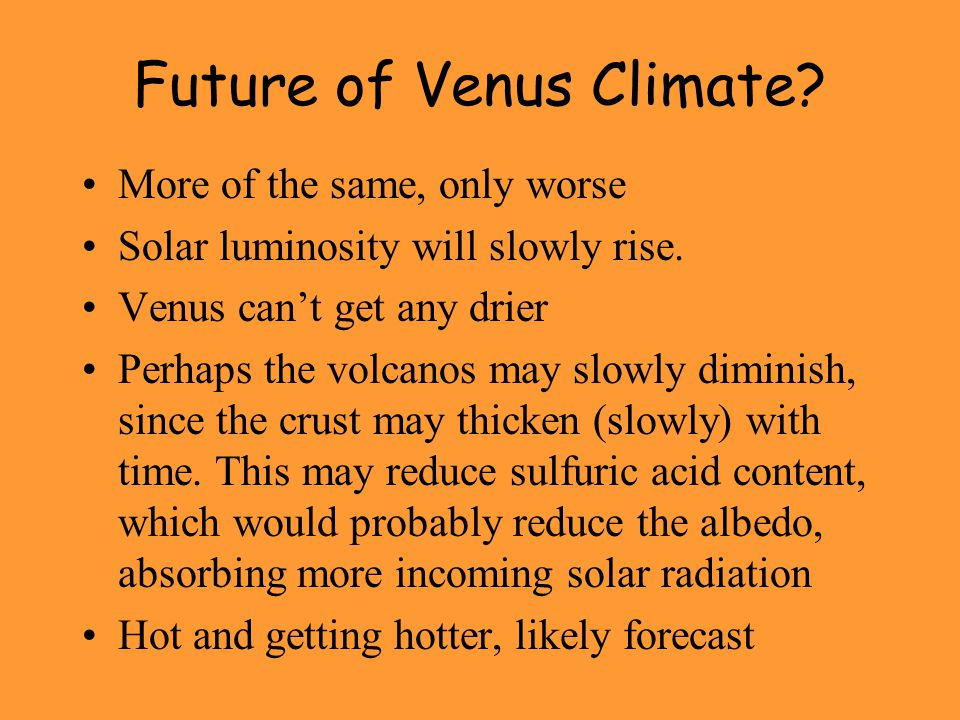 Future of Venus Climate. More of the same, only worse Solar luminosity will slowly rise.