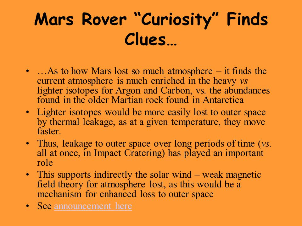 Mars Rover Curiosity Finds Clues… …As to how Mars lost so much atmosphere – it finds the current atmosphere is much enriched in the heavy vs lighter isotopes for Argon and Carbon, vs.