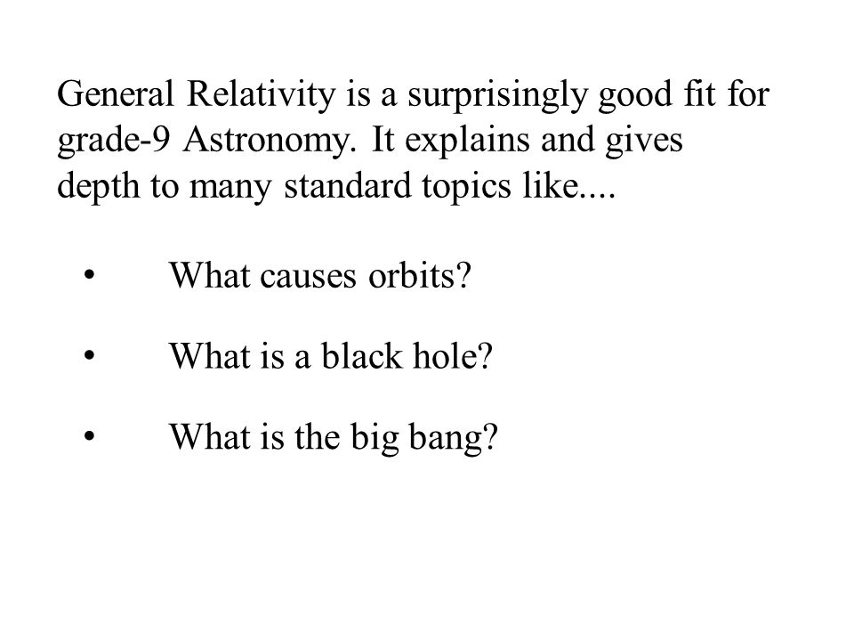 General Relativity is a surprisingly good fit for grade-9 Astronomy.
