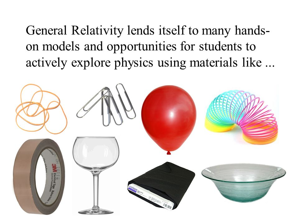 General Relativity lends itself to many hands- on models and opportunities for students to actively explore physics using materials like...