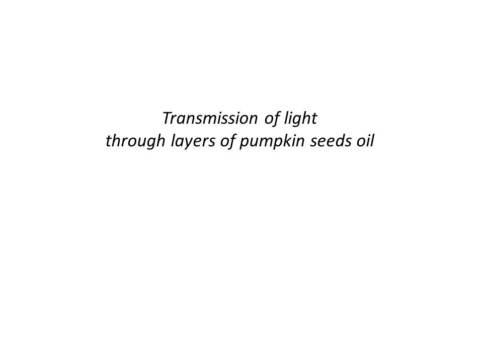 Transmission of light through layers of pumpkin seeds oil
