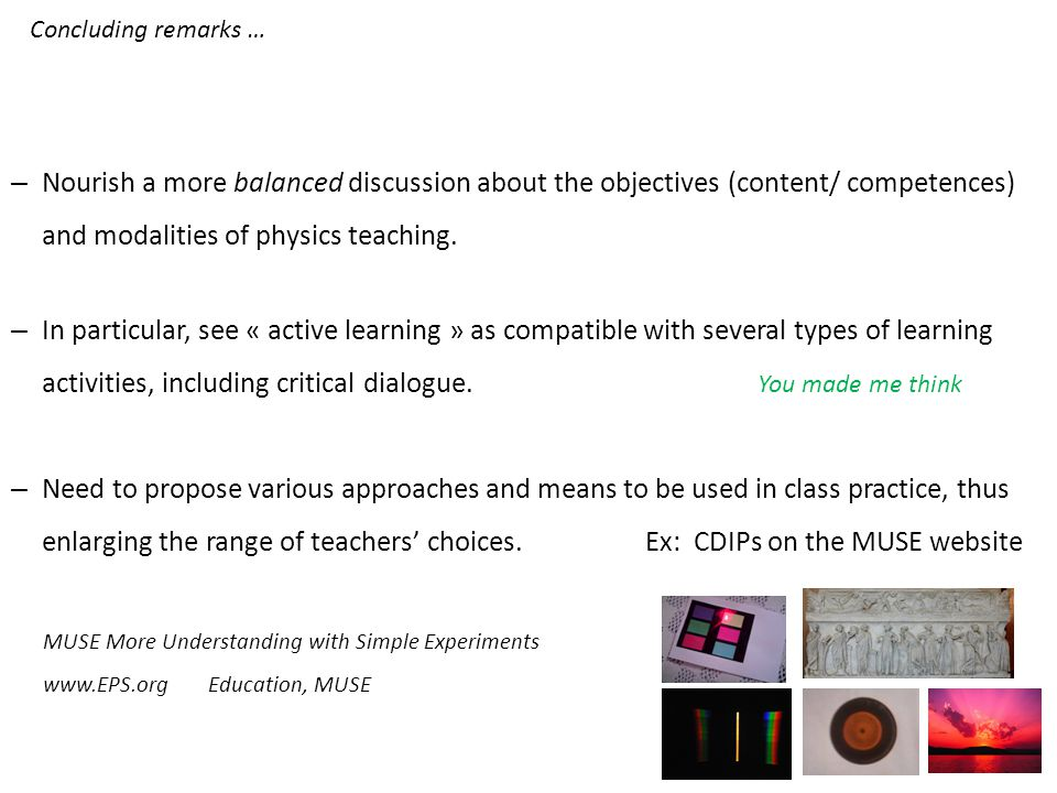 – Nourish a more balanced discussion about the objectives (content/ competences) and modalities of physics teaching.