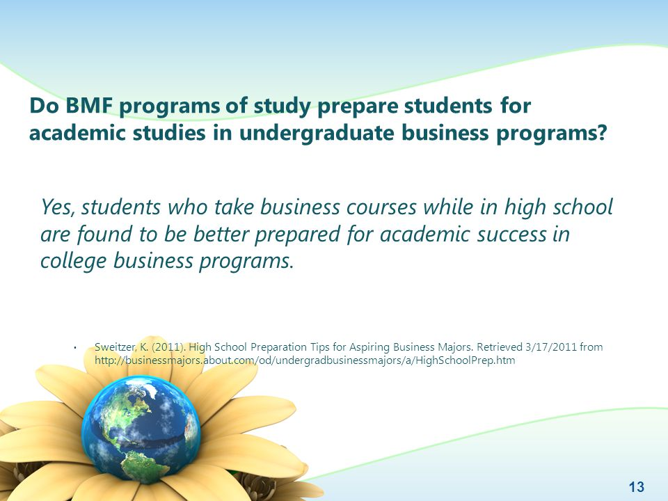 Do BMF programs of study prepare students for academic studies in undergraduate business programs? Yes, students who take business courses while in hi
