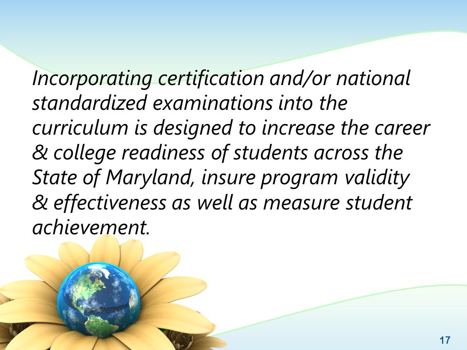 Incorporating certification and/or national standardized examinations into the curriculum is designed to increase the career & college readiness of st